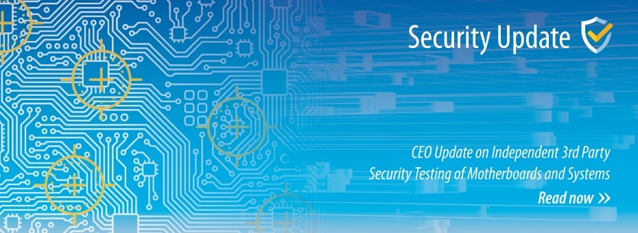 CEO Update on Independent 3rd Party Security Testing of Motherboards and Systems
